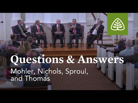 Mohler, Nichols, Sproul, and Thomas: Questions & Answers