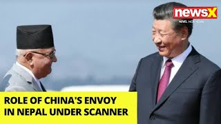 Role of China's Envoy in Nepal Under Scanner | NewsX - NEWSXLIVE