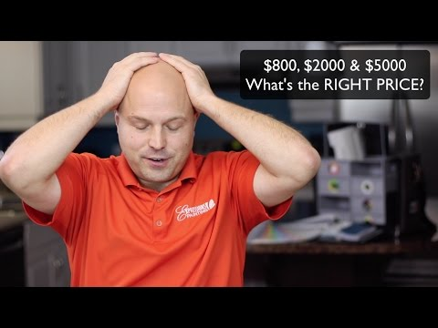 $800, $2000 & $5000.... What's the RIGHT PRICE?