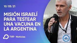 Cómo se gestó la llegada de investigadores israelíes para testear una vacuna en la Argentina