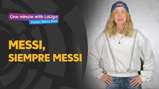 One minute with LaLiga & 'La Wera' Kuri: Messi, siempre Messi