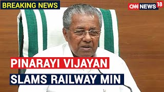 Pinarayi Vijayan Slams Railway Minister For Scheduling Trains To Kerala Without Informing State - IBNLIVE