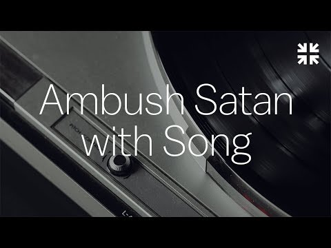 Ambush Satan with Song