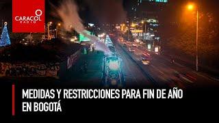 Medidas y Restricciones para fin de año en Bogotá | Caracol Radio