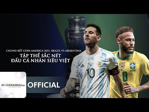 CHUNG KẾT COPA AMERICA 2021, BRAZIL VS ARGENTINA: TẬP THỂ SẮC NÉT ĐẤU CÁ NHÂN SIÊU VIỆT