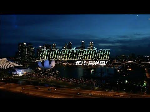 ĐI ĐI CHẦN CHỜ CHI (#ĐĐCCC) - ONLY C x SHIGGA SHAY