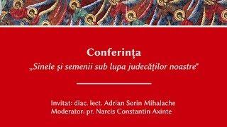 """Conferinta """"Sinele si semenii sub lupa judecatilor noastre"""" - diac. lect. Adrian Sorin Mihalache"""