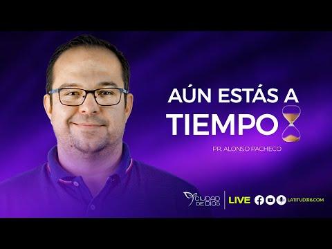 Aún Estás A Tiempo | Pr. Alonso Pacheco