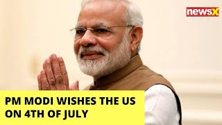'Cherish Our Freedoms' | PM Modi wishes U.S on 4th July | NewsX - NEWSXLIVE