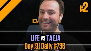 Day[9] Daily #736 - Life vs Taeja P2