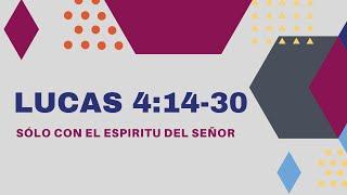 SÓLO CON EL ESPIRITU DEL SEÑOR (009 LUCAS 4:14-30)
