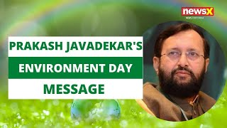 Prakash Javadekar's Environment Day message | NewsX - NEWSXLIVE