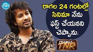 I said no to Raagala 24 Gantallo director Srinivasa Reddy - Actor Satyadev | Frankly With TNR - IDREAMMOVIES