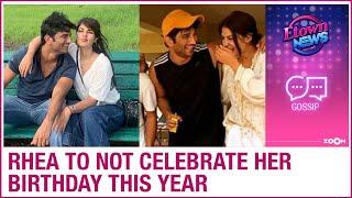 Rhea Chakraborty to not celebrate her birthday this year after Sushant's demise - ZOOMDEKHO