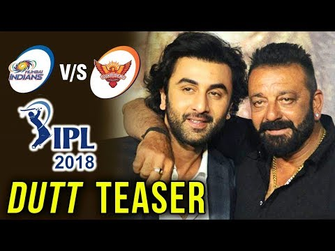 Ranbir Kapoor And Sanjay Dutt To Launch Dutt Biopic Teaser At IPL 2018 | MI VS SRH