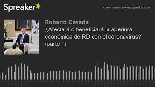 ¿Afectará o beneficiará la apertura económica de RD con el coronavirus (parte 1)
