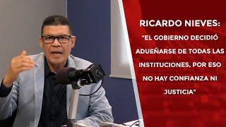 """Ricardo Nieves: """"El gobierno decidió adueñarse de las instituciones"""