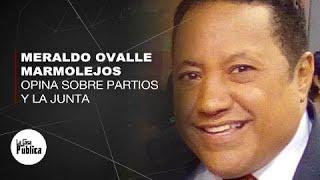 Meraldo Ovalle Marmolejos exhorta a partidos unirse para cambiar Junta