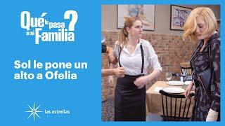 ¿Qué le pasa a mi familia: ¡Sol le pone un alto a Ofelia! | C-80 | Las Estrellas