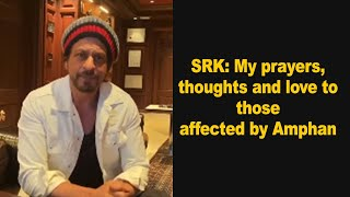 SRK: My prayers, thoughts and love to those affected by Amphan - BOLLYWOODCOUNTRY