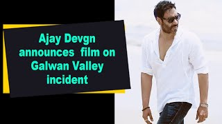 Ajay Devgn announces film on Galwan Valley incident - IANSINDIA
