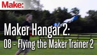 Maker Hangar 2: 08 - Flying the Maker Trainer 2