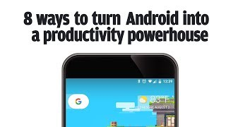 8 ways to turn Android into a productivity powerhouse