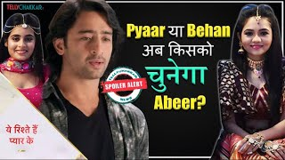 Yeh Rishtey Hai Pyaar Ke Episode | Who would Abeer choose? | Mishti or Ketki | Details Inside | - TELLYCHAKKAR