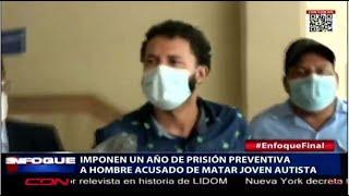 Impone un año de prisión preventiva a hombre acusado de matar joven autista