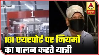 IGI airport: Masks compulsory, social distancing maintained - ABPNEWSTV