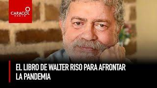 El libro de Walter Riso para afrontar la pandemia | Caracol Radio
