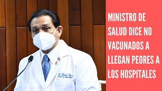 Ministro de Salud Daniel Rivera dice los  no vacunados son los que llegan peores a los hospitales