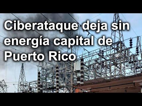 Apagón masivo en capital de Puerto Rico tras ciberataque