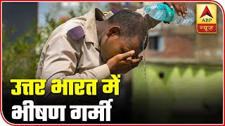 North India sizzles as temperature soars beyond 40 degrees - ABPNEWSTV