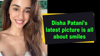 Disha Patani's latest picture is all about smiles - IANSINDIA
