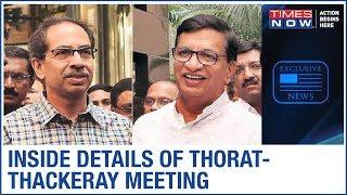 Inside details of Balasaheb Thorat & Uddhav Thackeray meeting - TIMESNOWONLINE