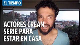 Actores colombianos crean serie pedago?gica en campan?a para quedarse en casa