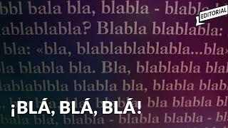 Más Blá, Blá, Blá [Editorial] | Antinoti