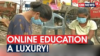 Access To Smartphones & Internet Major Hurdle For Poor Students As Classes Move Online | CNN News18 - IBNLIVE