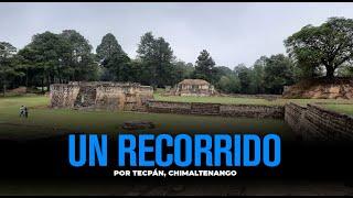 Un recorrido por Tecpán, Chimaltenango