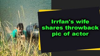 Irrfan's wife shares throwback pic of actor - IANSINDIA