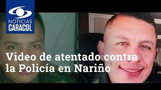 En video quedó captado atentado contra la Policía en Nariño que dejó dos uniformados muertos