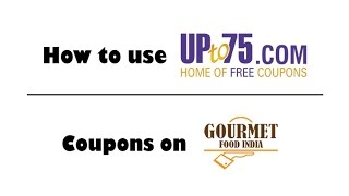 How to use UPto75.com Gourmet Food India Coupons