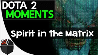Dota 2 Moments - Spirit in the Matrix