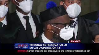 Tribunal  se reserva fallo en caso Operación13