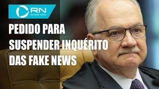 Fachin envia ao plenário pedido para suspender inquérito das fake news