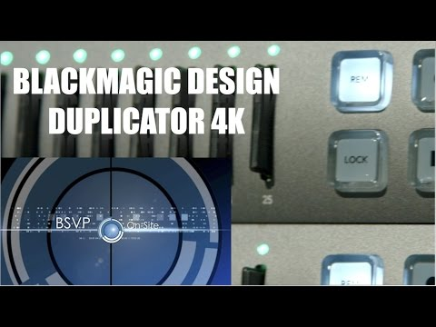 Blackmagic Duplicator 4K - BSVP On-Site: Tech