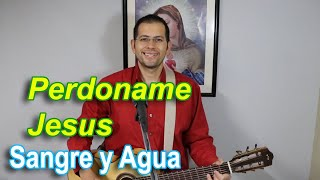 Perdoname Jesus - Sangre y Agua en Vivo - Oracion y Canto Musica Catolica Oraciones