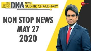 DNA: Non Stop News, May 27, 2020 | Sudhir Chaudhary Show | DNA Today | DNA Nonstop News | NONSTOP - ZEENEWS