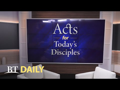BT Daily: Acts for Today's Disciples - Part 9